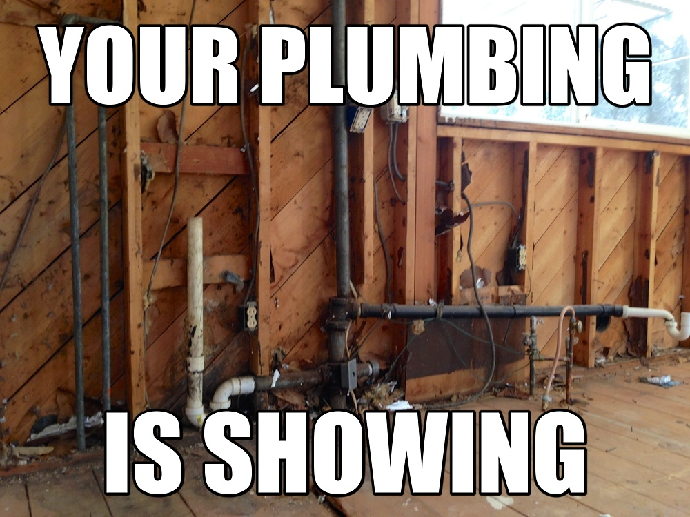 Your plumbing is showing